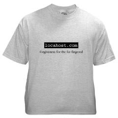 locahost t-shirt: forgiveness for the fat fingered